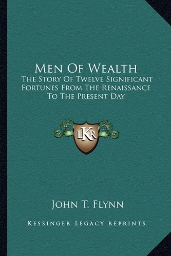 9781163136812: Men Of Wealth: The Story Of Twelve Significant Fortunes From The Renaissance To The Present Day