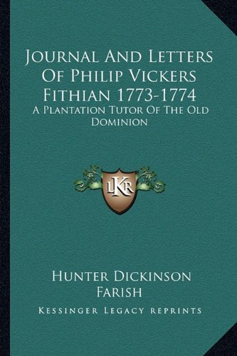 9781163136966: Journal And Letters Of Philip Vickers Fithian 1773-1774: A Plantation Tutor Of The Old Dominion