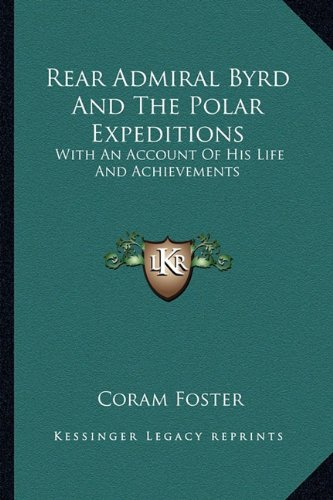 9781163137017: Rear Admiral Byrd And The Polar Expeditions: With An Account Of His Life And Achievements
