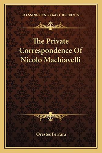 9781163137994: The Private Correspondence Of Nicolo Machiavelli