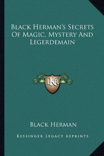 Black Herman's Secrets Of Magic, Mystery And Legerdemain: Herman, Black