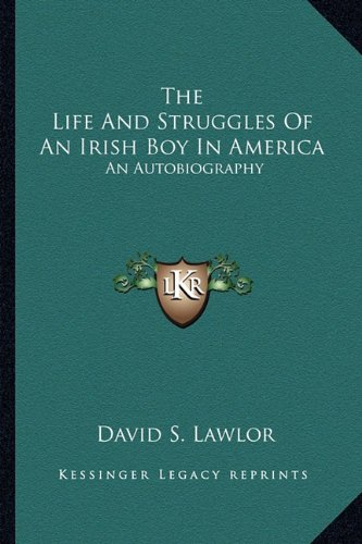 The Life And Struggles Of An Irish Boy In America: An Autobiography: Lawlor, David S.