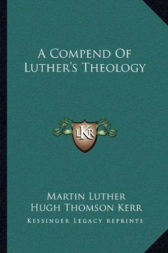 A Compend Of Luther's Theology (1163139548) by Luther, Martin