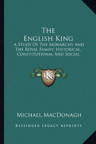 9781163139585: The English King: A Study Of The Monarchy And The Royal Family, Historical, Constitutional And Social