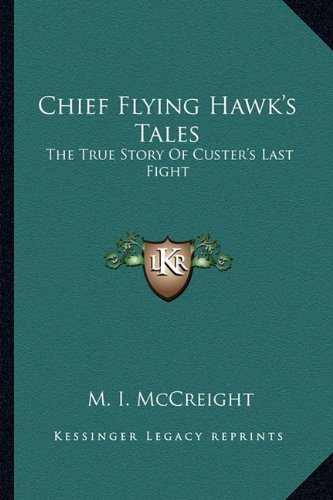 9781163139769: Chief Flying Hawk's Tales: The True Story Of Custer's Last Fight