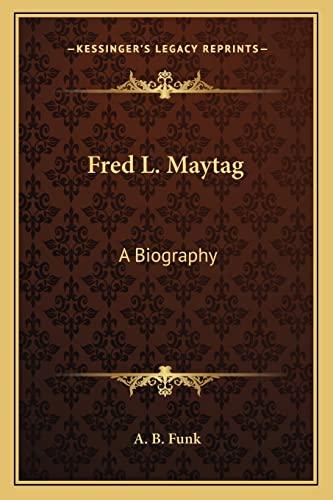 9781163140406: Fred L. Maytag: A Biography