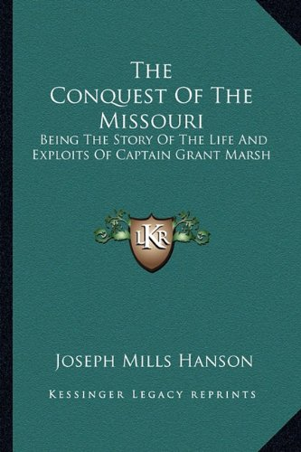 9781163140697: The Conquest Of The Missouri: Being The Story Of The Life And Exploits Of Captain Grant Marsh