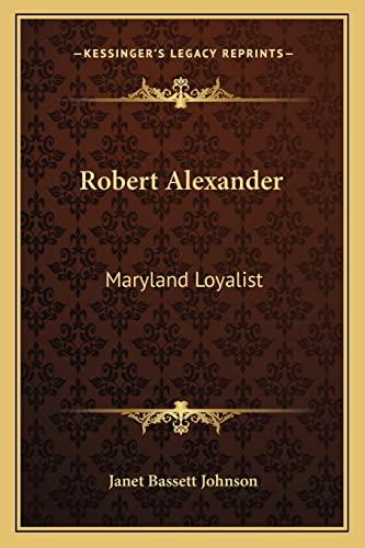 9781163140864: Robert Alexander: Maryland Loyalist