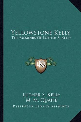 9781163140918: Yellowstone Kelly: The Memoirs Of Luther S. Kelly