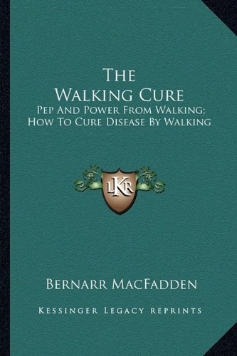 9781163141168: The Walking Cure: Pep and Power from Walking; How to Cure Disease by Walking