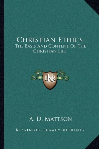 9781163141328: Christian Ethics: The Basis And Content Of The Christian Life