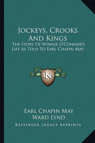 9781163141335: Jockeys, Crooks And Kings: The Story Of Winnie O'Connor's Life As Told To Earl Chapin May