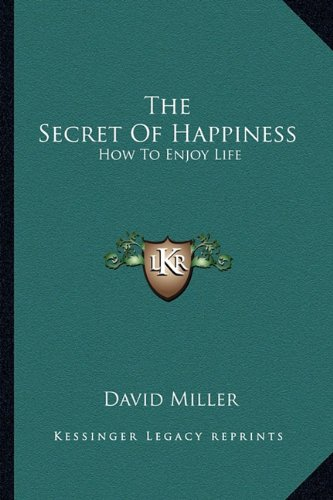 9781163141564: The Secret Of Happiness: How To Enjoy Life
