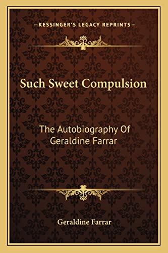 9781163141755: Such Sweet Compulsion: The Autobiography Of Geraldine Farrar