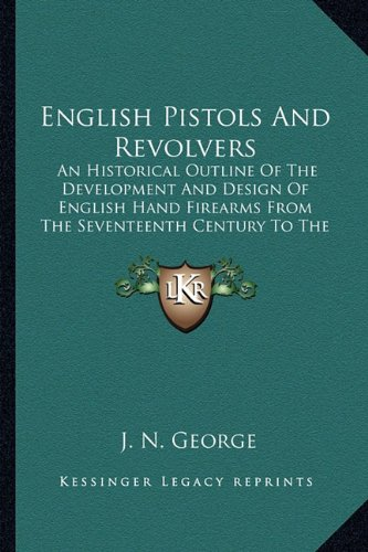 9781163141847: English Pistols And Revolvers: An Historical Outline Of The Development And Design Of English Hand Firearms From The Seventeenth Century To The Present Day