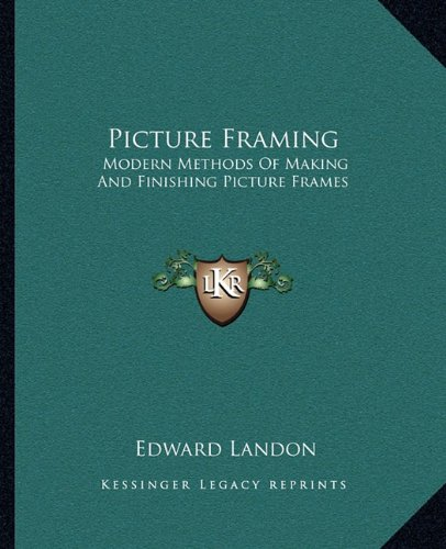 9781163142042: Picture Framing: Modern Methods of Making and Finishing Picture Frames