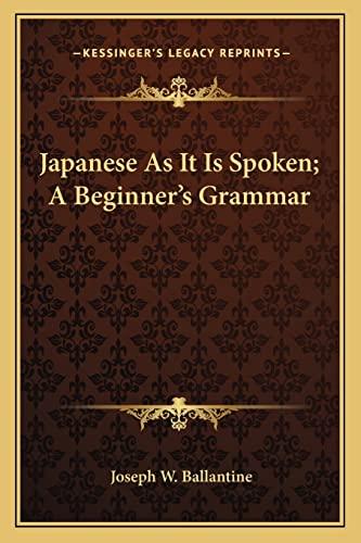 Japanese As It Is Spoken; A Beginners: Joseph W Ballantine