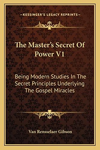 9781163142905: The Master's Secret Of Power V1: Being Modern Studies In The Secret Principles Underlying The Gospel Miracles