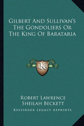 9781163143247: Gilbert And Sullivan's The Gondoliers Or The King Of Barataria