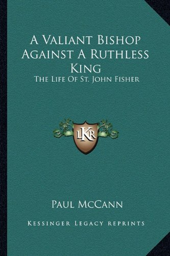 9781163143490: A Valiant Bishop Against A Ruthless King: The Life Of St. John Fisher