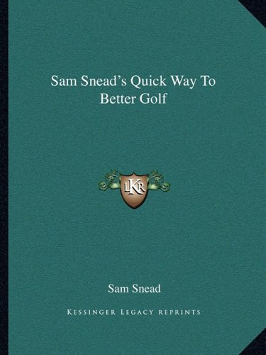 Sam Snead's Quick Way To Better Golf (9781163143582) by Snead, Sam