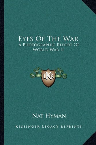 9781163144169: Eyes Of The War: A Photographic Report Of World War II