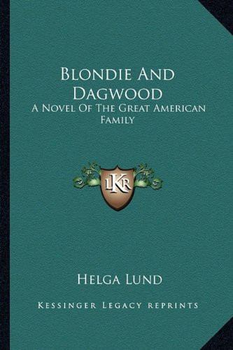 9781163144343: Blondie and Dagwood: A Novel of the Great American Family