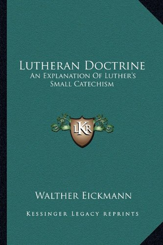 9781163144671: Lutheran Doctrine: An Explanation Of Luther's Small Catechism