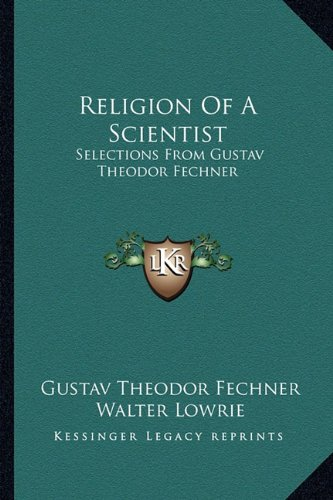 9781163144800: Religion Of A Scientist: Selections From Gustav Theodor Fechner