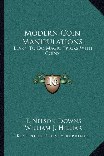 Modern Coin Manipulations: Learn To Do Magic