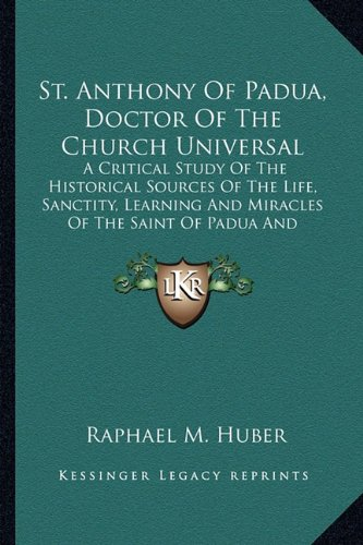 9781163145753: St. Anthony Of Padua, Doctor Of The Church Universal: A Critical Study Of The Historical Sources Of The Life, Sanctity, Learning And Miracles Of The Saint Of Padua And Lisbon