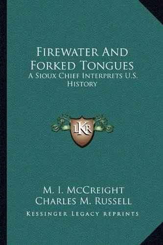 Firewater and Forked Tongues : A Sioux: M. I. McCreight
