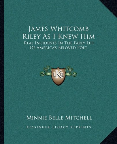 9781163146606: James Whitcomb Riley As I Knew Him: Real Incidents In The Early Life Of America's Beloved Poet