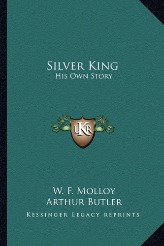 9781163146835: Silver King: His Own Story