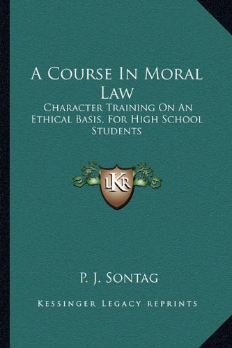 9781163146873: A Course In Moral Law: Character Training On An Ethical Basis, For High School Students