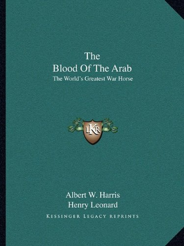 9781163147054: The Blood Of The Arab: The World's Greatest War Horse