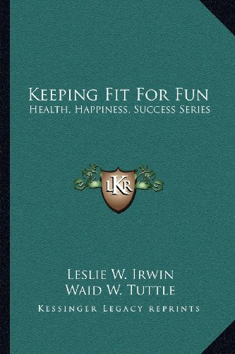 9781163147245: Keeping Fit For Fun: Health, Happiness, Success Series