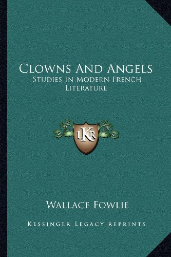 9781163147603: Clowns And Angels: Studies In Modern French Literature