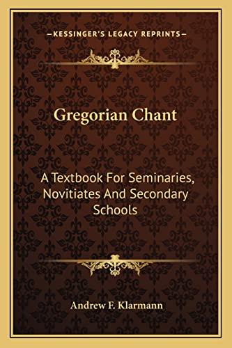 9781163147948: Gregorian Chant: A Textbook For Seminaries, Novitiates And Secondary Schools