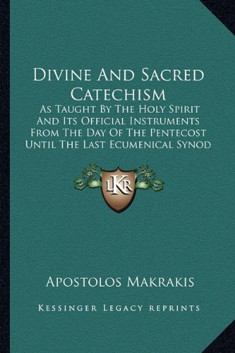 9781163148334: Divine And Sacred Catechism: As Taught By The Holy Spirit And Its Official Instruments From The Day Of The Pentecost Until The Last Ecumenical Synod