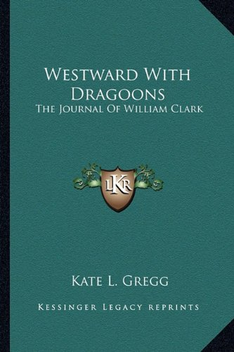 9781163149195: Westward With Dragoons: The Journal Of William Clark