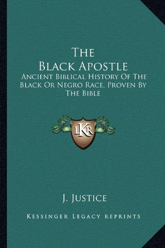 9781163149355: The Black Apostle: Ancient Biblical History Of The Black Or Negro Race, Proven By The Bible
