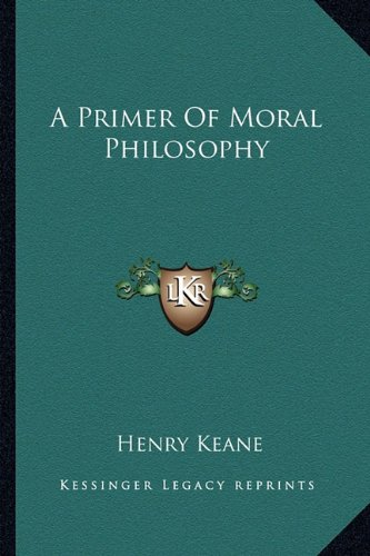 9781163149362: A Primer Of Moral Philosophy