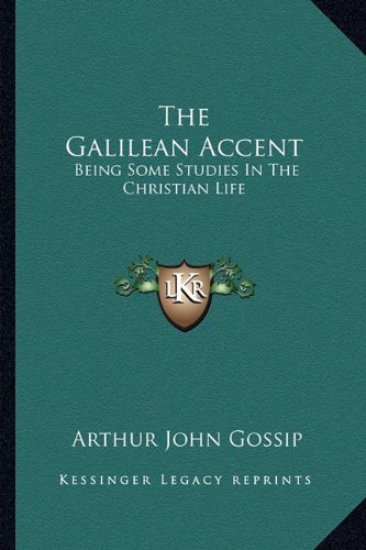 9781163149713: The Galilean Accent: Being Some Studies In The Christian Life