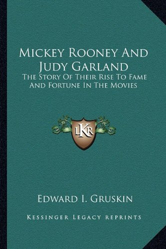 9781163149768: Mickey Rooney And Judy Garland: The Story Of Their Rise To Fame And Fortune In The Movies