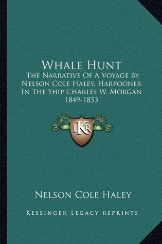 9781163149843: Whale Hunt: The Narrative of a Voyage by Nelson Cole Haley, Harpooner in the Ship Charles W. Morgan 1849-1853