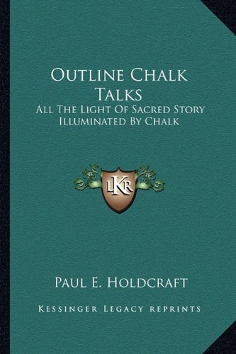 9781163150009: Outline Chalk Talks: All The Light Of Sacred Story Illuminated By Chalk