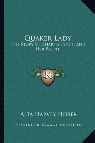 9781163150948: Quaker Lady: The Story Of Charity Lynch And Her People