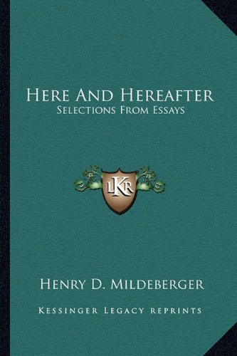 9781163151983: Here And Hereafter: Selections From Essays