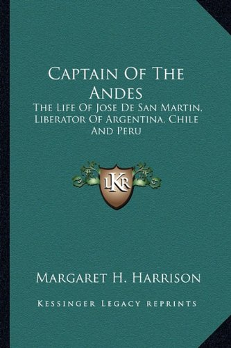 9781163152324: Captain Of The Andes: The Life Of Jose De San Martin, Liberator Of Argentina, Chile And Peru